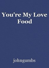 You're My Love Food