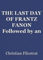 THE LAST DAY OF FRANTZ FANON Followed by an interview with Josie Fanon, his wife