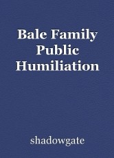 Bale Family Public Humiliation