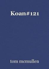 Koan#121