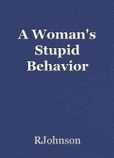 A Woman's Stupid Behavior