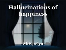 Hallucinations of happiness