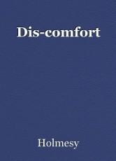 Dis-comfort