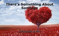 There's Something About Santiago