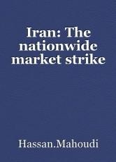 Iran: The nationwide market strike