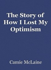 The Story of How I Lost My Optimism