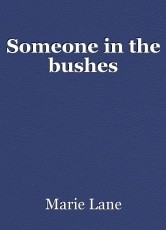 Someone in the bushes