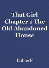 That Girl Chapter 1 The Old Abandoned House
