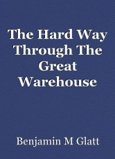 The Hard Way Through The Great Warehouse