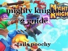 mighty knights 2 guide