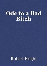 Ode to a Bad Bitch