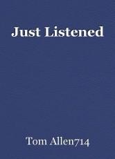 Just Listened