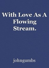 With Love As A Flowing Stream.