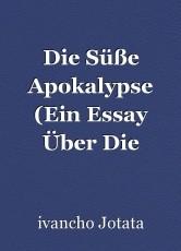 Die Süße Apokalypse (Ein Essay Über Die Sterbende Gegenwärtige Zivilisation)