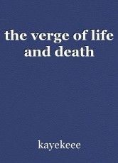 the verge of life and death