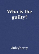 Who is the guilty?