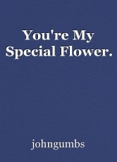 You're My Special Flower.