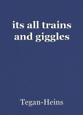its all trains and giggles