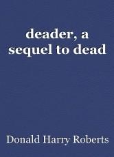 deader, a sequel to dead