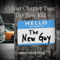 Colour Chapter Two: The New Kid