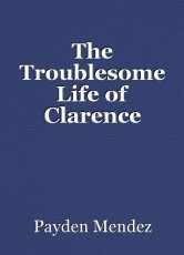 The Troublesome Life of Clarence