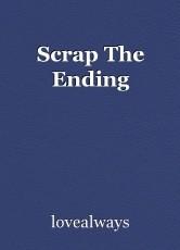 Scrap The Ending