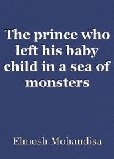 The prince who left his baby child in a sea of monsters