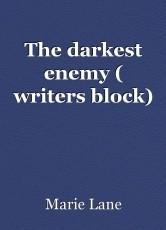 The darkest enemy ( writers block)