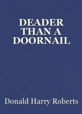 DEADER THAN A DOORNAIL