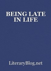 BEING LATE IN LIFE