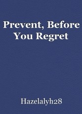 Prevent, Before You Regret