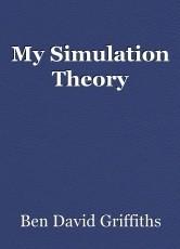 My Simulation Theory