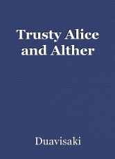 Trusty Alice and Alther