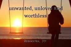 unwanted, unloved and worthless