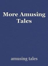 More Amusing Tales