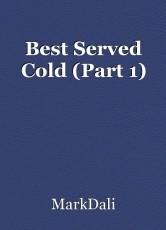 Best Served Cold (Part 1)