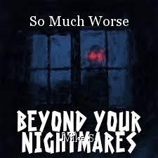 So Much Worse