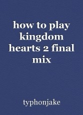 how to play kingdom hearts 2 final mix