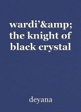 wardi'& the knight of black crystal