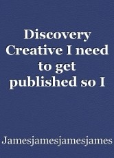 Discovery Creative I need to get published so I can possibly use as related in hsc if they ask for 2 relateds