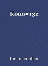Koan#132
