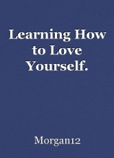 Learning How to Love Yourself.