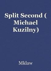 Split Second ( Michael Kuzilny)
