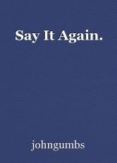 Say It Again.
