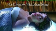 Her Encounter With Alien Beings