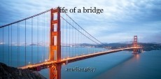 life of a bridge
