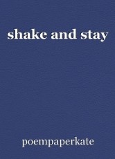 shake and stay