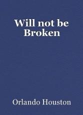 Will not be Broken