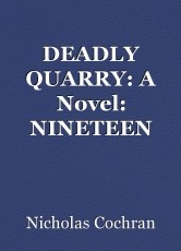 DEADLY QUARRY: A Novel: NINETEEN