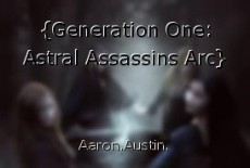 {Generation One: Astral Assassins Arc}